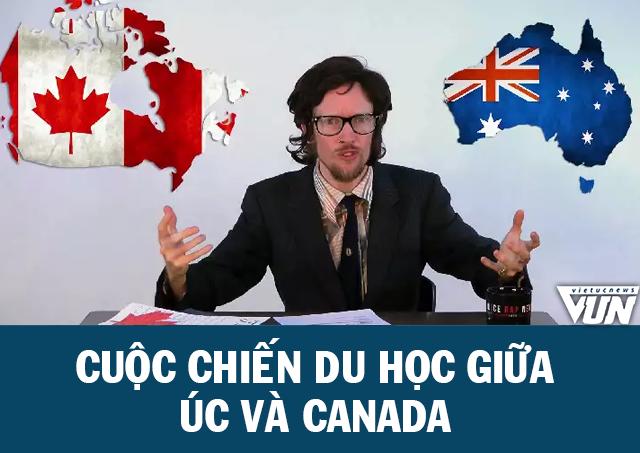 CUỘC CHIẾN DU HỌC GIỮA ÚC VÀ CANADA - Báo Người Việt Tại Úc